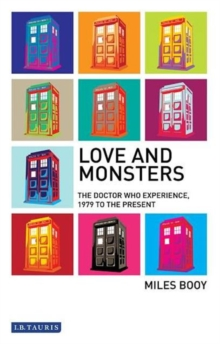 Love and Monsters : The Doctor Who Experience, 1979 to the Present, Paperback / softback Book