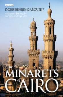 The Minarets of Cairo : Islamic Architecture from the Arab Conquest to the End of the Ottoman Period, Hardback Book