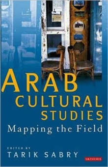 Arab Cultural Studies : Mapping the Field, Paperback / softback Book