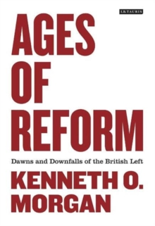 Ages of Reform : Dawns and Downfalls of the British Left, Hardback Book