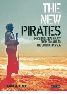 The New Pirates : Modern Global Piracy from Somalia to the South China Sea, Hardback Book