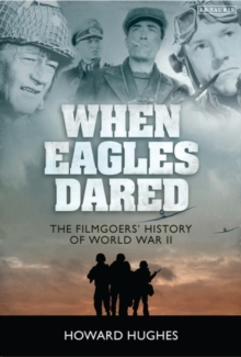 When Eagles Dared : The Filmgoers' History of World War II, Hardback Book