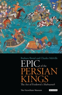Epic of the Persian Kings : The Art of Ferdowsi's Shahnameh, Paperback / softback Book