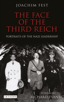 The Face of the Third Reich : Portraits of the Nazi Leadership, Paperback Book