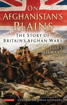 On Afghanistan's Plains : The Story of Britain's Afghan Wars, Hardback Book