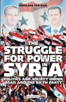 The Struggle for Power in Syria : Politics and Society Under Asad and the Ba'th Party, Paperback / softback Book