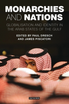 Monarchies and Nations : Globalisation and Identity in the Arab States of the Gulf, Paperback Book