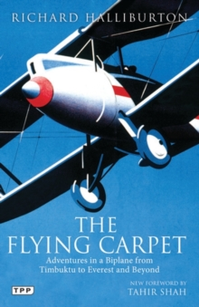 The Flying Carpet : Adventures in a Biplane from Timbuktu to Everest and Beyond, Paperback Book