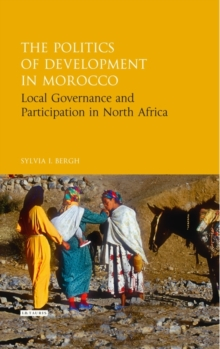 The Politics of Development in Morocco : Local Governance and Participation in North Africa, Hardback Book