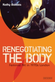 Re-Negotiating the Body : Feminist Art in 1970s London, Paperback Book