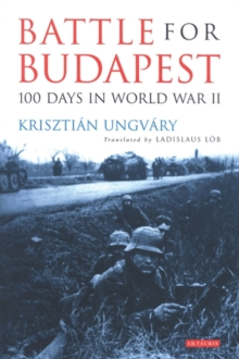Battle for Budapest : 100 Days in World War II, Paperback Book