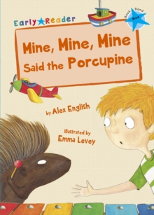 Mine, Mine, Mine said the Porcupine (Early Reader), Paperback Book