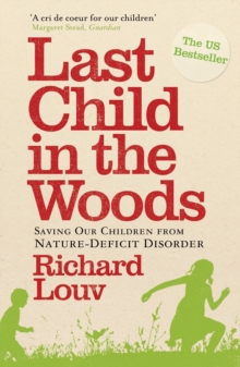 Last Child in the Woods : Saving our Children from Nature-Deficit Disorder, Paperback / softback Book