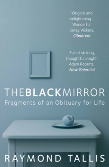 The Black Mirror : Fragments of an Obituary for Life, Paperback / softback Book
