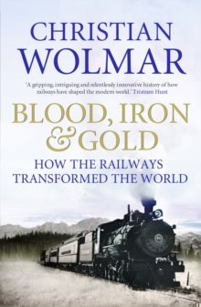 Blood, Iron and Gold : How the Railways Transformed the World, Paperback / softback Book