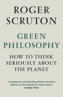 Green Philosophy : How to Think Seriously About the Planet, Paperback Book