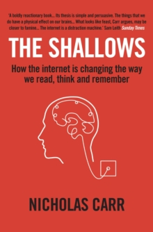 The Shallows : How the internet is changing the way we think, read and remember, Paperback Book