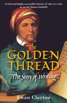 The Golden Thread : The Story of Writing, Paperback / softback Book