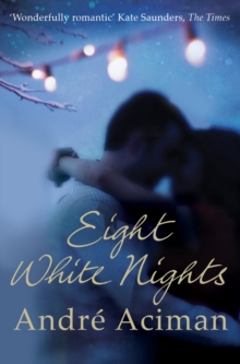 Eight White Nights : The unforgettable love story from the author of Call My By Your Name, Paperback / softback Book