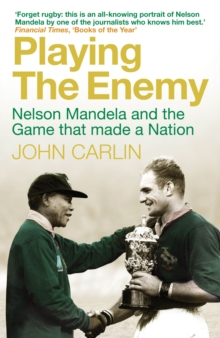 Playing the Enemy : Nelson Mandela and the Game That Made a Nation, Paperback / softback Book
