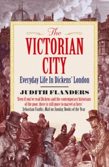 The Victorian City : Everyday Life in Dickens' London, Paperback / softback Book