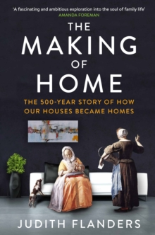 The Making of Home : The 500-year story of how our houses became homes, Paperback / softback Book