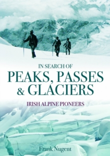 In Search of Peaks, Passes & Glaciers, Hardback Book