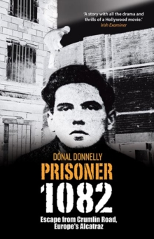 Prisoner 1082 : Escape from Crumlin Road Prison, Europe's Alcatraz, Paperback Book