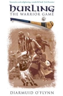 Hurling : The Warrior Game, Paperback Book