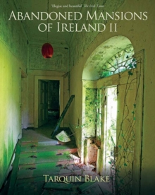 Abandoned Mansions of Ireland II, Hardback Book