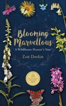 Blooming Marvellous : A Wildflower Hunter's Year, Hardback Book