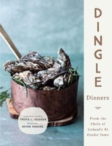 Dingle Dinners : From the Chefs of Ireland's #1 Foodie Town, Hardback Book