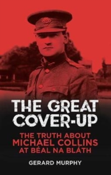The Great Cover-Up : The Truth About the Death of Michael Collins, Paperback / softback Book