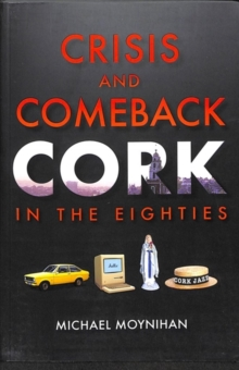Crisis and Comeback : Cork in the Eighties, Paperback / softback Book