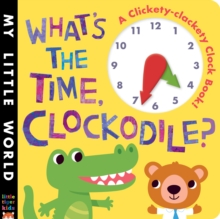 What's the Time, Clockodile? : A Clickety-Clackety Clock Book!, Novelty book Book