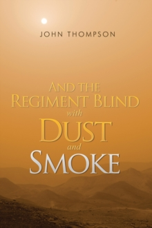 And the Regiment Blind with Dust and Smoke, Paperback / softback Book