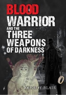 Blood Warrior and the Three Weapons of Darkness, Paperback / softback Book