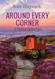 Around Every Corner : A Poetry Collection, Paperback Book