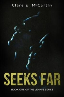 Seeks Far : Book One of the Lenape Series, Paperback Book