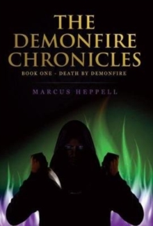 The Demonfire Chronicles : Book 1 - Death By Demonfire, Paperback Book