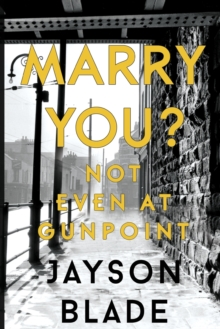Marry You? Not Even at Gunpoint, Paperback / softback Book