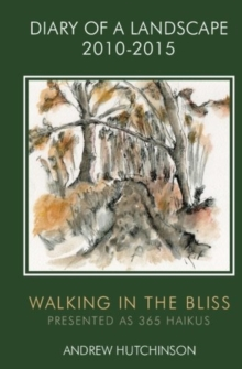 Diary of a Landscape 2010-2015 : Walking in the Bliss, Paperback Book