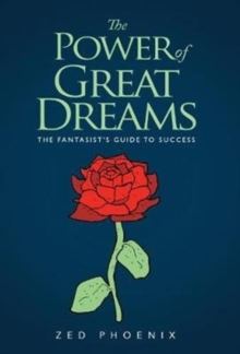 The Power of Great Dreams : The Fantasist's Guide to Success, Paperback Book