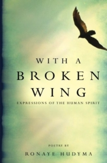 With a Broken Wing : Expressions of the Human Spirit, Paperback Book