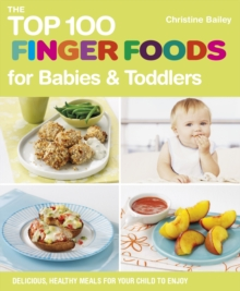 The Top 100 Finger Food Recipes for Babies and Toddlers, Paperback / softback Book