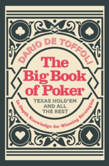 The Big Book of Poker : Texas Hold'Em and All the Rest: In-Depth Knowledge for Winning, Paperback Book