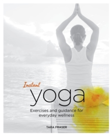 Instant Yoga : Exercises and Guidance for Everyday Wellness, Paperback / softback Book