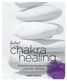 Instant Chakra Healing : Exercises and Guidance for Everyday Wellness, Paperback / softback Book