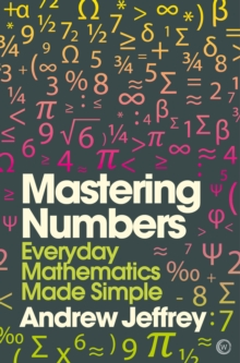 Mastering Numbers : Everyday Mathematics Made Simple, Paperback / softback Book