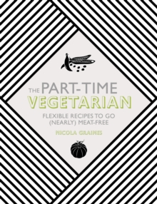The Part-Time Vegetarian: Flexible Recipes to Go (Nearly) Meat-Free, Hardback Book